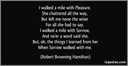 quote-i-walked-a-mile-with-pleasure-she-chattered-all-the-way-but-left-me-none-the-wiser-for-all-robert-browning-hamilton-343824