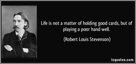 quote-life-is-not-a-matter-of-holding-good-cards-but-of-playing-a-poor-hand-well-robert-louis-stevenson-178266