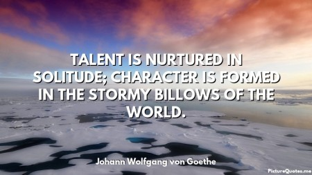 johann_wolfgang_von_goethe_quote_talent_is_nurtured_in_solitude__character_is_formed_in_the_stormy_billows_of_the_world_5103