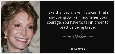 quote-take-chances-make-mistakes-that-s-how-you-grow-pain-nourishes-your-courage-you-have-mary-tyler-moore-20-46-28
